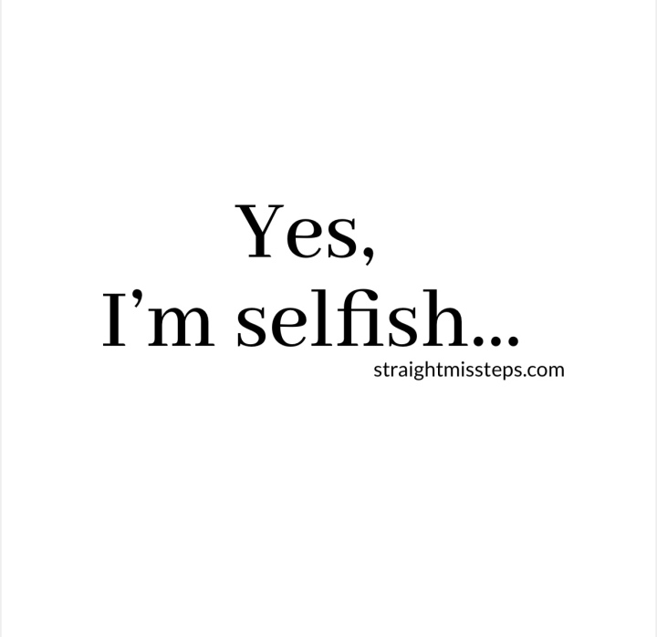 Yes, I'm selfish, but it's okay…